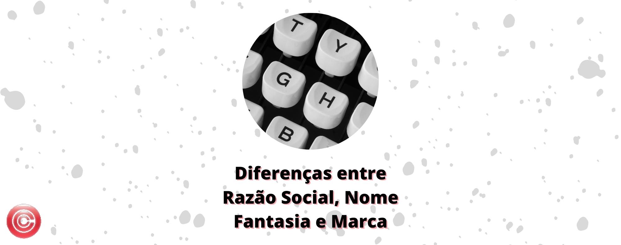 Diferenças entre Razão Social, Nome Fantasia e Marca